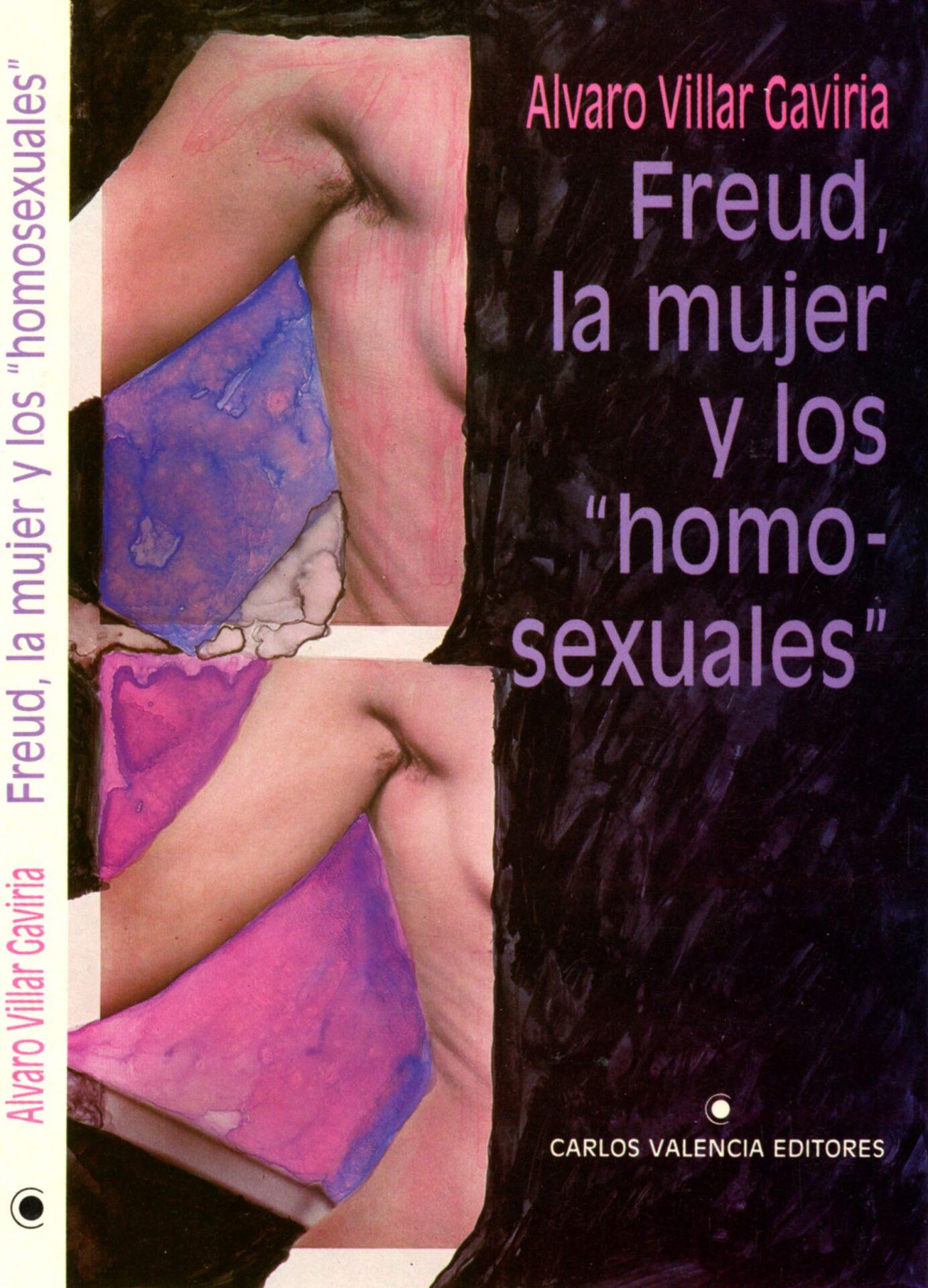 Villar Gaviria. Alvaro. Freud. La Mujer y los Homosexuales. 1st ed. Bogota. Carlos Valencia Editores. 1986